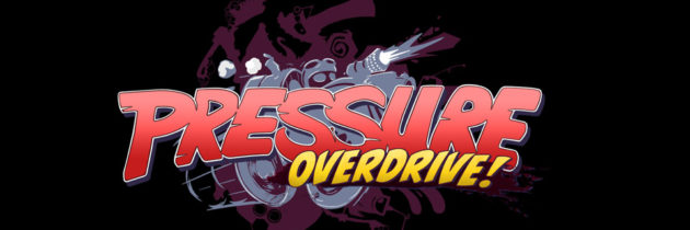 Pressure Overdrive! Is Coming To PC, Playstation 4 And Xbox One Next Week