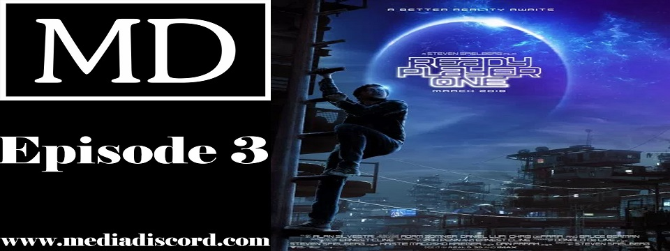The Media Discord Podcast – Episode 3: Why Does Everyone Hate Ready Player One?