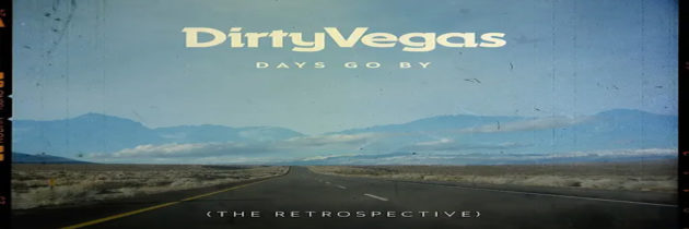 Media Monday – Dirty Vegas – Days Go By: The Retrospective