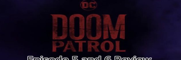 DC Time – Episode 5 and 6 – Doom Patrol Review | DC Universe