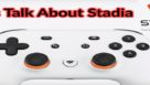 Lets Talk Google Stadia