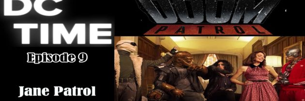DC Time – Episode 9 – Doom Patrol Review | DC Universe