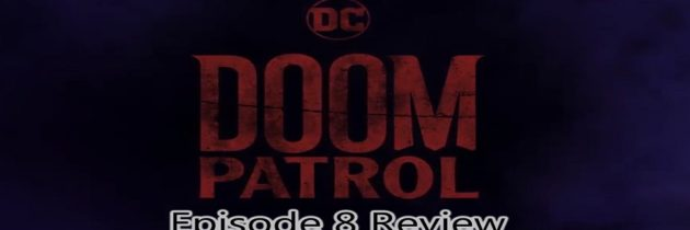 DC Time – Episode 8 – Doom Patrol Review | DC Universe