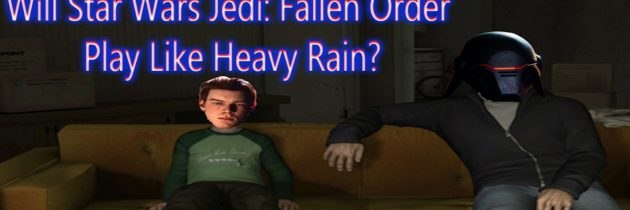 Will Star Wars Jedi: Fallen Order Play Like Heavy Rain?