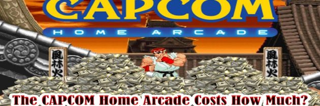 The CAPCOM Home Arcade Costs How Much?